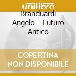 FUTURO ANTICO cd musicale di BRANDUARDI/CHOMINCIAMENTO DI GIOIA