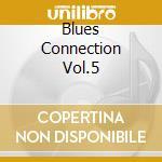 BLUES CONNECTION VOL.5 cd musicale di AA.VV. (BOX 4CD)