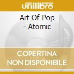 Various - Art Of Pop - Atomic cd musicale di ARTISTI VARI