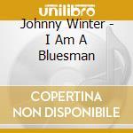 Johnny Winter - I Am A Bluesman cd musicale di WINTER JOHNNY