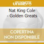 Nat King Cole - Golden Greats cd musicale di Nat king Cole