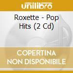 THE POP HITS cd musicale di ROXETTE