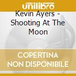 SHOOTING AT THE MOON cd musicale di Kevin Ayers