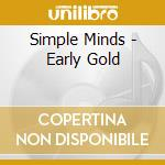 Simple Minds - Early Gold cd musicale di SIMPLEMINDS