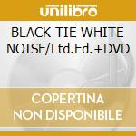 BLACK TIE WHITE NOISE/Ltd.Ed.+DVD cd musicale di BOWIE DAVID