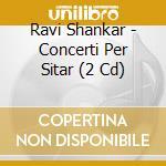 CONCERTI PER SITAR                        cd musicale di Ravi Shankar