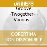 TWOGETHER GROOVE (SHAGGY, TONI BRAXTON, NENE CHERRY....) cd musicale di ARTISTI VARI