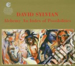 David Sylvian - Alchemy An Idex Of Possibilities cd musicale di SYLVIAN DAVID