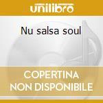 Nu salsa soul cd musicale di Artisti Vari