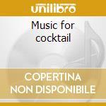 Music for cocktail cd musicale di Artisti Vari