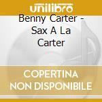 Benny Carter - Sax A La Carter cd musicale di CARTER BENNY