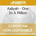 Aaliyah - One In A Million cd musicale di AALIYAH (1°ALBUM)