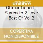 Ottmar Liebert - Surrender 2 Love Best Of Vol.2 cd musicale