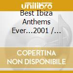 Various - The Best Ibiza Anthems Ever...2001 cd musicale di Artisti Vari