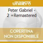 PETER GABRIEL 2 (REMASTERED) cd musicale di Peter Gabriel