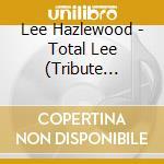 TOTAL LEE!/TRIB.TO L.HAZLEWOOD cd musicale di ARTISTI VARI