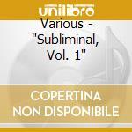 SUBLIMINAL VOL.1 cd musicale di ARTISTI VARI
