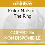 Keiko Matsui - The Ring cd musicale di MATZUI KEIKO