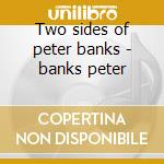Two sides of peter banks - banks peter cd musicale di Peter banks (yes)