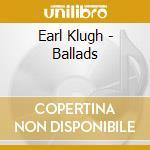 BALLADS cd musicale di KLUGH EARL