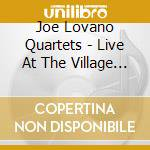 Joe Lovano Quartets - Live At The Village Vanguard cd musicale di LOVANO JOE