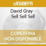 David Gray - Sell Sell Sell cd musicale di GRAY DAVID