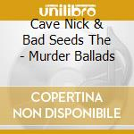 MURDER BALLADS cd musicale di CAVE NICK & THE BAD SEEDS