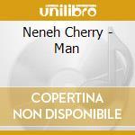 Neneh Cherry - Man cd musicale di CHERRY NENEH