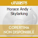 Horace Andy - Skylarking cd musicale di HORACE ANDY
