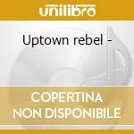 Uptown rebel - cd musicale di Coore Cat
