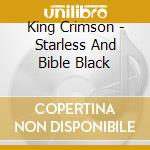 STARLESS AND BIBLE BLACK cd musicale di KING CRIMSON