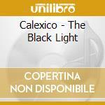 THE BLACK LIGHT cd musicale di CALEXICO