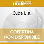 CUBA L.A. cd musicale di ARTISTI VARI
