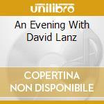 AN EVENING WITH DAVID LANZ cd musicale di LANZ DAVID