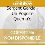 UN POQUITO QUEMA'O cd musicale di SERGENT GARCIA