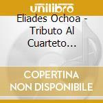 Eliades Ochoa - Tributo Al Cuarteto Patria cd musicale di OCHOA ELIADES
