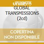 GLOBAL TRANSMISSIONS (2cd) cd musicale di ARTISTI VARI