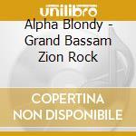Alpha Blondy - Grand Bassam Zion Rock cd musicale di ALPHA BLONDY