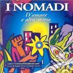 D'AMORE E ALTRE STORIE cd musicale di NOMADI