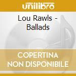 Lou Rawls - Ballads cd musicale di RAWLS LOU