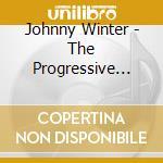 Johnny Winter - The Progressive Blues Experience cd musicale di WINTER JOHNNY