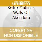 Walls of akendora + dvd cd musicale di Keiko Matsui