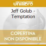 Temptation cd musicale di Jeff Golub