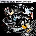 Phoenix - Live: Thirty Days Ago cd musicale di PHOENIX