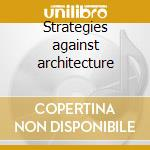 Strategies against architecture cd musicale di Neubauten Einstuerzende