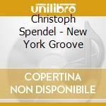 Spendel Christoph - New York Groove cd musicale di C.spendel/o.hakim/v.