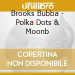 Brooks Bubba - Polka Dots & Moonb cd musicale di David