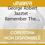 George Robert Jazztet - Remember The Sound cd musicale di George robert jazzte
