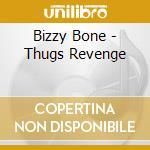 Bizzy Bone - Thugs Revenge cd musicale di Bone Bizzy