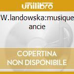 W.landowska:musique ancie cd musicale di Artisti Vari